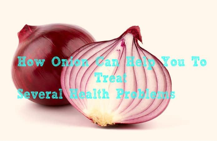 How Onion Can Help You To Treat Several Health Problems